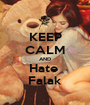 KEEP CALM AND Hate  Falak - Personalised Poster A1 size