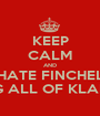 KEEP CALM AND HATE FINCHEL FOR TAKING ALL OF KLAINE'S KISSES - Personalised Poster A1 size