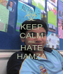 KEEP CALM AND HATE HAMZA - Personalised Poster A1 size