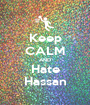 Keep CALM AND Hate Hassan - Personalised Poster A1 size