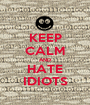 KEEP CALM AND HATE IDIOTS - Personalised Poster A1 size