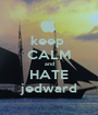 keep  CALM and HATE jedward - Personalised Poster A1 size