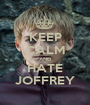 KEEP CALM AND HATE JOFFREY - Personalised Poster A1 size