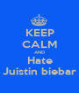 KEEP CALM AND Hate Juistin biebar - Personalised Poster A1 size