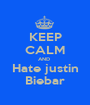 KEEP CALM AND  Hate justin Biebar - Personalised Poster A1 size