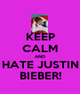 KEEP CALM AND HATE JUSTIN BIEBER! - Personalised Poster A1 size