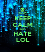 KEEP CALM AND HATE LOL - Personalised Poster A1 size