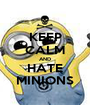 KEEP CALM AND HATE MINIONS - Personalised Poster A1 size