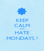 KEEP CALM AND HATE MONDAYS ! - Personalised Poster A1 size