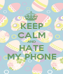 KEEP CALM AND HATE MY PHONE - Personalised Poster A1 size