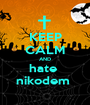 KEEP CALM AND hate  nikodem  - Personalised Poster A1 size