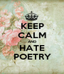 KEEP CALM AND HATE POETRY - Personalised Poster A1 size