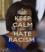 KEEP CALM AND HATE RACISM  - Personalised Poster A1 size