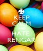 KEEP CALM AND HATE  RENGAR - Personalised Poster A1 size