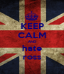 KEEP CALM AND hate ross - Personalised Poster A1 size