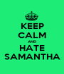 KEEP CALM AND HATE SAMANTHA - Personalised Poster A1 size