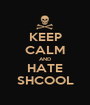 KEEP CALM AND HATE SHCOOL - Personalised Poster A1 size
