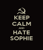 KEEP CALM AND HATE SOPHIE - Personalised Poster A1 size