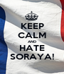 KEEP CALM AND HATE SORAYA! - Personalised Poster A1 size