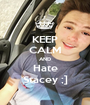 KEEP CALM AND Hate Stacey ;] - Personalised Poster A1 size