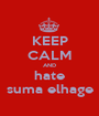 KEEP CALM AND hate suma elhage - Personalised Poster A1 size
