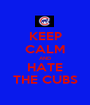KEEP CALM AND HATE THE CUBS - Personalised Poster A1 size