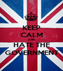 KEEP CALM AND HATE THE GOVERNMENT - Personalised Poster A1 size