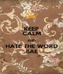 KEEP CALM AND HATE THE WORD BAE - Personalised Poster A1 size