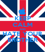 KEEP CALM AND HATE YOUR BROTHER - Personalised Poster A1 size