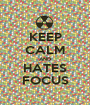 KEEP CALM AND HATES FOCUS - Personalised Poster A1 size