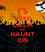 KEEP CALM AND HAUNT ON - Personalised Poster A1 size