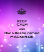 KEEP CALM AND Hav a Bestie named MACKENZIE  - Personalised Poster A1 size