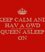 KEEP CALM AND HAV A GWD NYTS REST SLEEP QUEEN ASLEEP ON - Personalised Poster A1 size