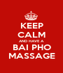 KEEP CALM AND HAVE A BAI PHO MASSAGE - Personalised Poster A1 size