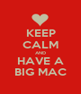 KEEP CALM AND HAVE A BIG MAC - Personalised Poster A1 size
