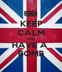 KEEP CALM AND HAVE A  BOMB - Personalised Poster A1 size