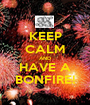 KEEP CALM AND HAVE A BONFIRE! - Personalised Poster A1 size