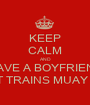 KEEP CALM AND HAVE A BOYFRIEND THAT TRAINS MUAY THAI - Personalised Poster A1 size