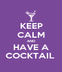 KEEP CALM AND HAVE A COCKTAIL  - Personalised Poster A1 size