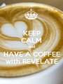 KEEP CALM and HAVE A COFFEE with REVELATE - Personalised Poster A1 size