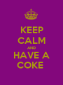 KEEP CALM AND HAVE A COKE  - Personalised Poster A1 size