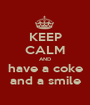 KEEP CALM AND have a coke and a smile - Personalised Poster A1 size