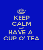 KEEP CALM AND HAVE A  CUP O' TEA - Personalised Poster A1 size