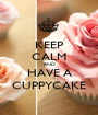 KEEP CALM AND HAVE A CUPPYCAKE - Personalised Poster A1 size