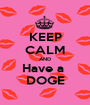 KEEP CALM AND Have a  DOGE - Personalised Poster A1 size