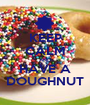 KEEP CALM AND HAVE A DOUGHNUT - Personalised Poster A1 size