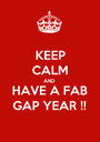 KEEP CALM AND HAVE A FAB GAP YEAR !! - Personalised Poster A1 size