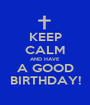 KEEP CALM AND HAVE A GOOD BIRTHDAY! - Personalised Poster A1 size