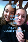 KEEP CALM AND HAVE A GOOD FRIEND! - Personalised Poster A1 size