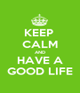 KEEP  CALM AND HAVE A GOOD LIFE - Personalised Poster A1 size